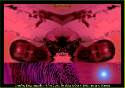 Clonfied Decategorilism - I Am Going To Make It Out © 2015 James A. Warren-copy